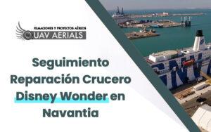 Seguimiento del Proceso de Reparación del Crucero Disney Wonder en Navantia